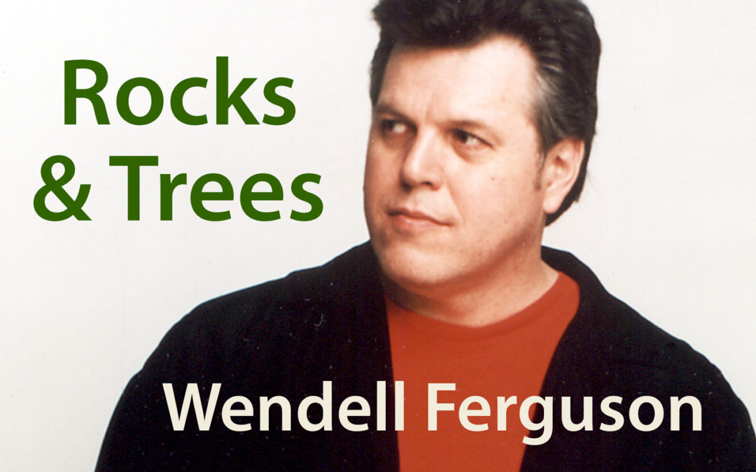 Canadian Songs: Listen to Rocks and Trees by Wendell Ferguson (Free Download!)