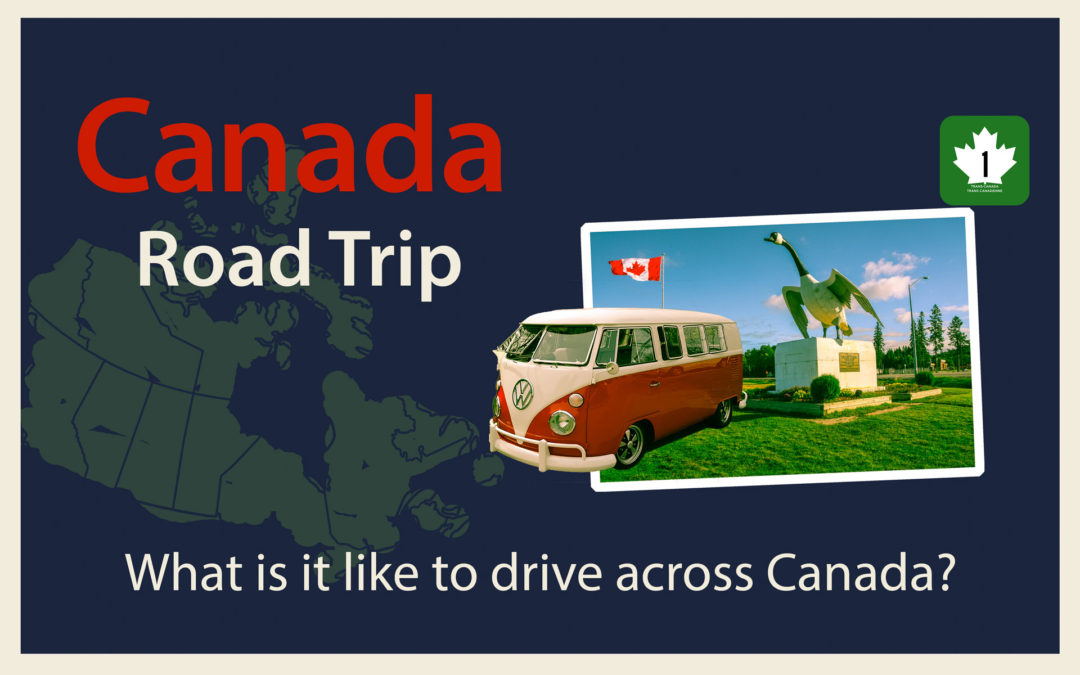 Canada Road Trip - What is it like to drive across Canada?